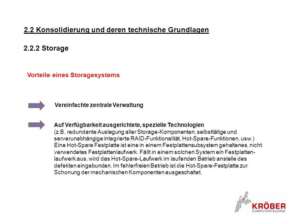 2.2 Konsolidierung und deren technische Grundlagen Vorteile eines Storagesystems Auf Verfügbarkeit ausgerichtete, spezielle Technologien (z.B. redunda