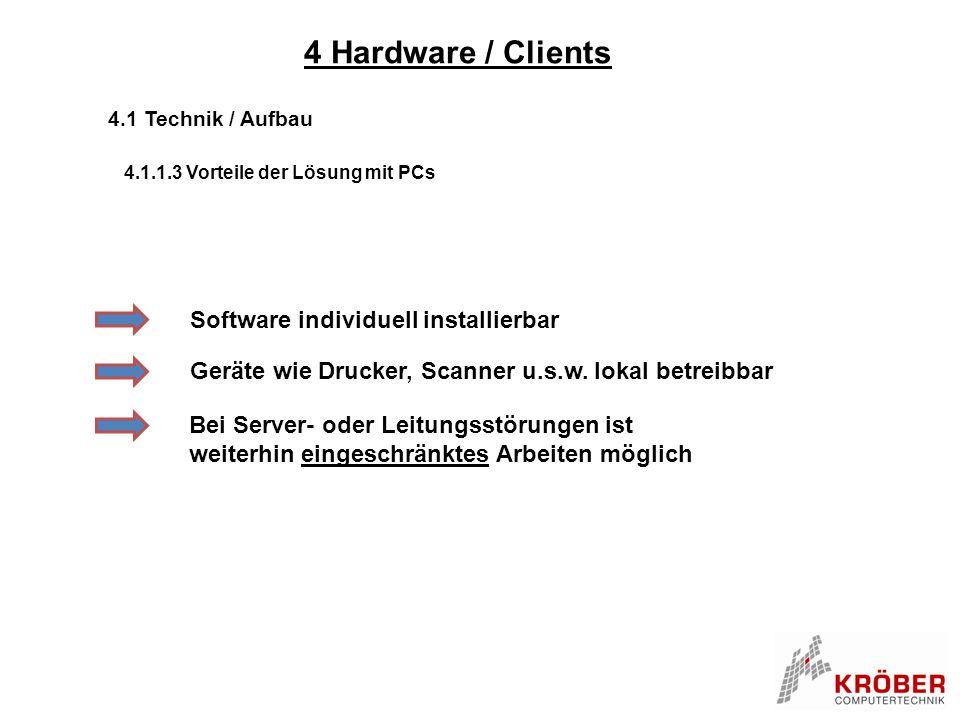 4 Hardware / Clients 4.1 Technik / Aufbau 4.1.1.3 Vorteile der Lösung mit PCs Software individuell installierbar Bei Server- oder Leitungsstörungen is