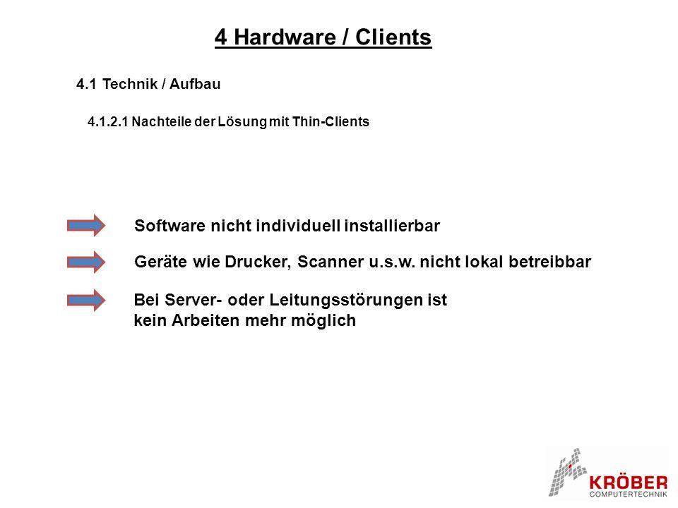 4 Hardware / Clients 4.1 Technik / Aufbau 4.1.2.1 Nachteile der Lösung mit Thin-Clients Software nicht individuell installierbar Bei Server- oder Leit