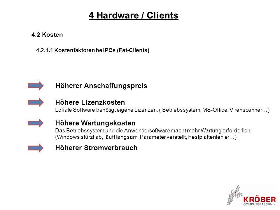 4 Hardware / Clients 4.2 Kosten 4.2.1.1 Kostenfaktoren bei PCs (Fat-Clients) Höherer Anschaffungspreis Höhere Lizenzkosten Lokale Software benötigt ei