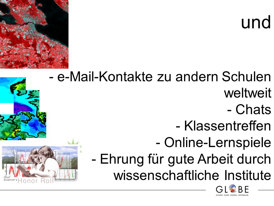 und - e-Mail-Kontakte zu andern Schulen weltweit - Chats - Klassentreffen - Online-Lernspiele - Ehrung für gute Arbeit durch wissenschaftliche Institute