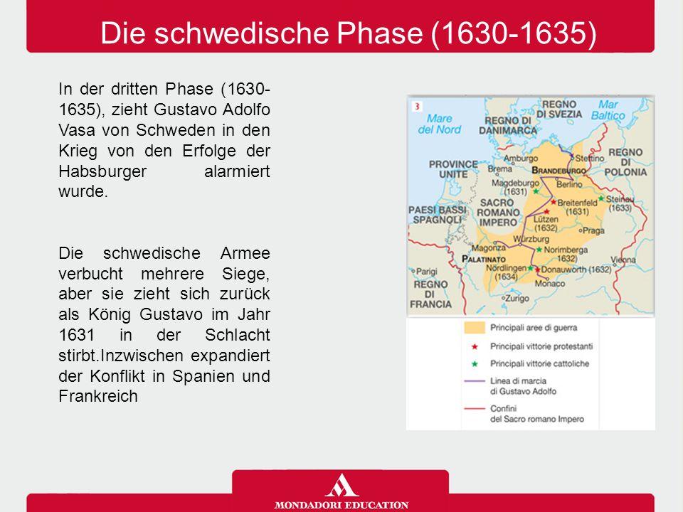Die schwedische Phase (1630-1635) In der dritten Phase (1630- 1635), zieht Gustavo Adolfo Vasa von Schweden in den Krieg von den Erfolge der Habsburge