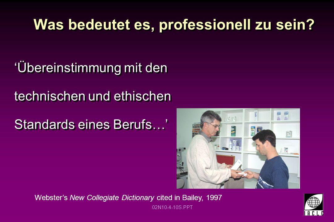 02N10-4-10S.PPT Was bedeutet es, professionell zu sein? 'Übereinstimmung mit den technischen und ethischen Standards eines Berufs…' Webster's New Coll