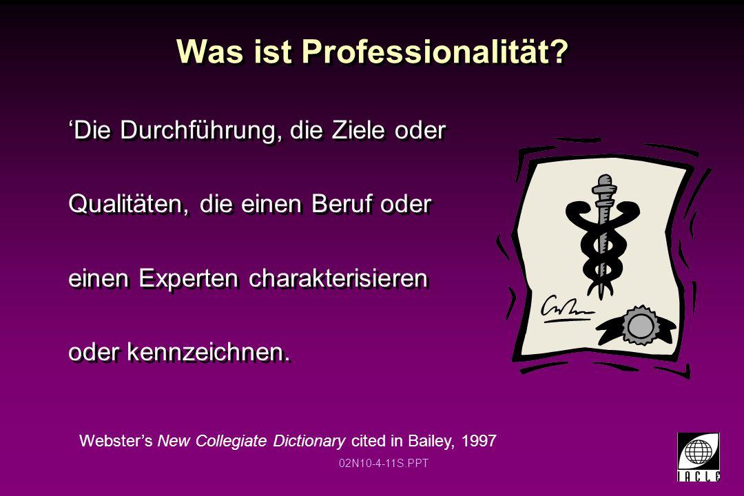 02N10-4-11S.PPT Was ist Professionalität? 'Die Durchführung, die Ziele oder Qualitäten, die einen Beruf oder einen Experten charakterisieren oder kenn