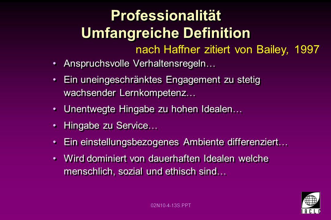 02N10-4-13S.PPT Professionalität Umfangreiche Definition Anspruchsvolle Verhaltensregeln… Ein uneingeschränktes Engagement zu stetig wachsender Lernko