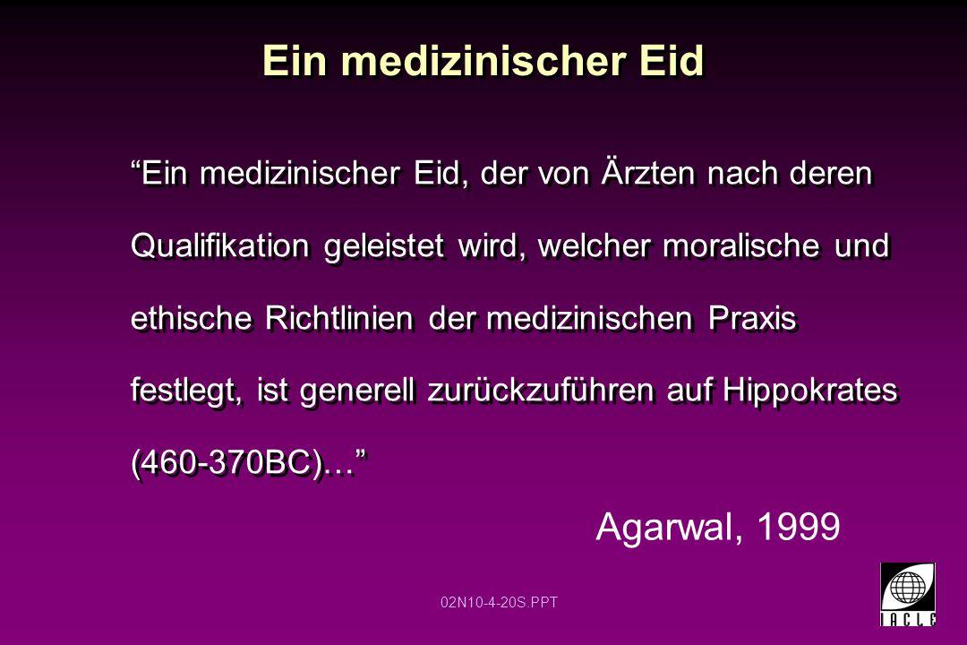 """02N10-4-20S.PPT Ein medizinischer Eid """"Ein medizinischer Eid, der von Ärzten nach deren Qualifikation geleistet wird, welcher moralische und ethische"""