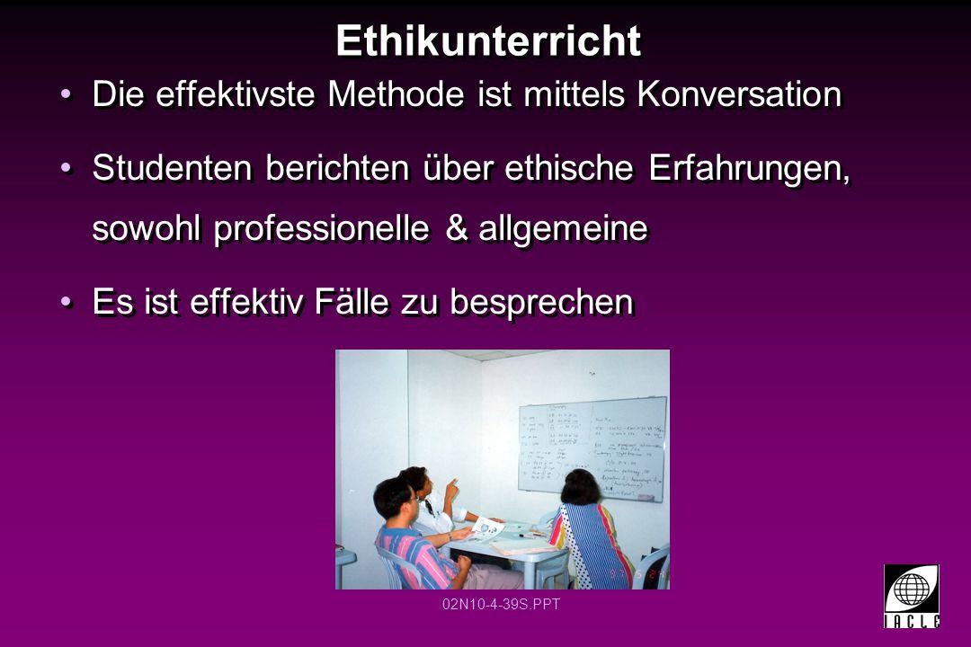 02N10-4-39S.PPT Ethikunterricht Die effektivste Methode ist mittels Konversation Studenten berichten über ethische Erfahrungen, sowohl professionelle