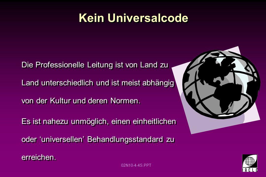 02N10-4-4S.PPT Kein Universalcode Die Professionelle Leitung ist von Land zu Land unterschiedlich und ist meist abhängig von der Kultur und deren Normen.