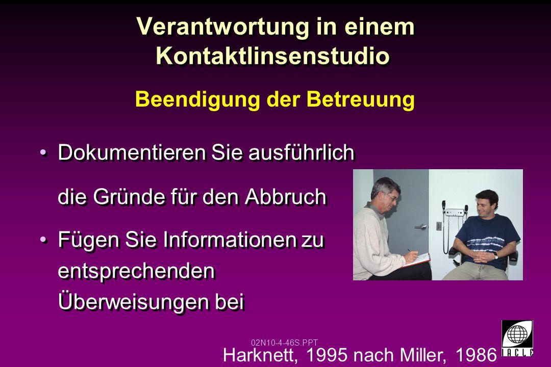 02N10-4-46S.PPT Verantwortung in einem Kontaktlinsenstudio Dokumentieren Sie ausführlich die Gründe für den Abbruch Fügen Sie Informationen zu entspre