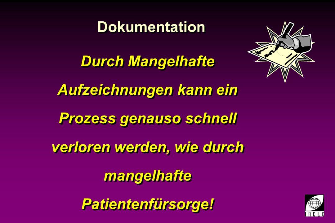 02N10-4-51S.PPT Durch Mangelhafte Aufzeichnungen kann ein Prozess genauso schnell verloren werden, wie durch mangelhafte Patientenfürsorge! Dokumentat