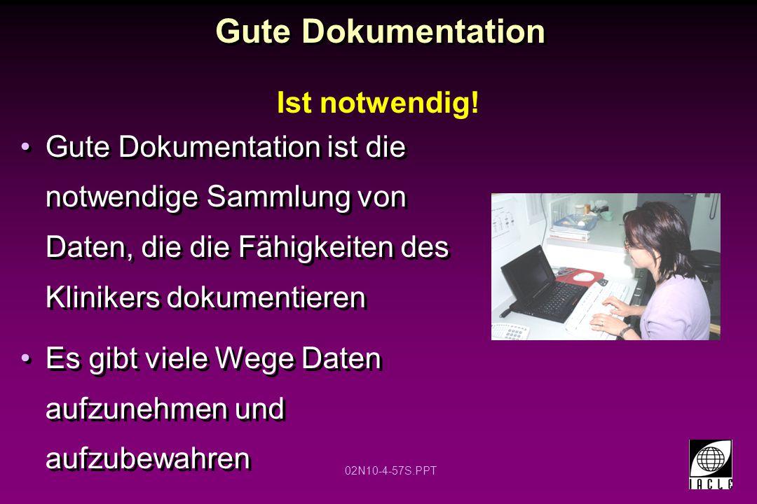 02N10-4-57S.PPT Gute Dokumentation Gute Dokumentation ist die notwendige Sammlung von Daten, die die Fähigkeiten des Klinikers dokumentieren Es gibt v