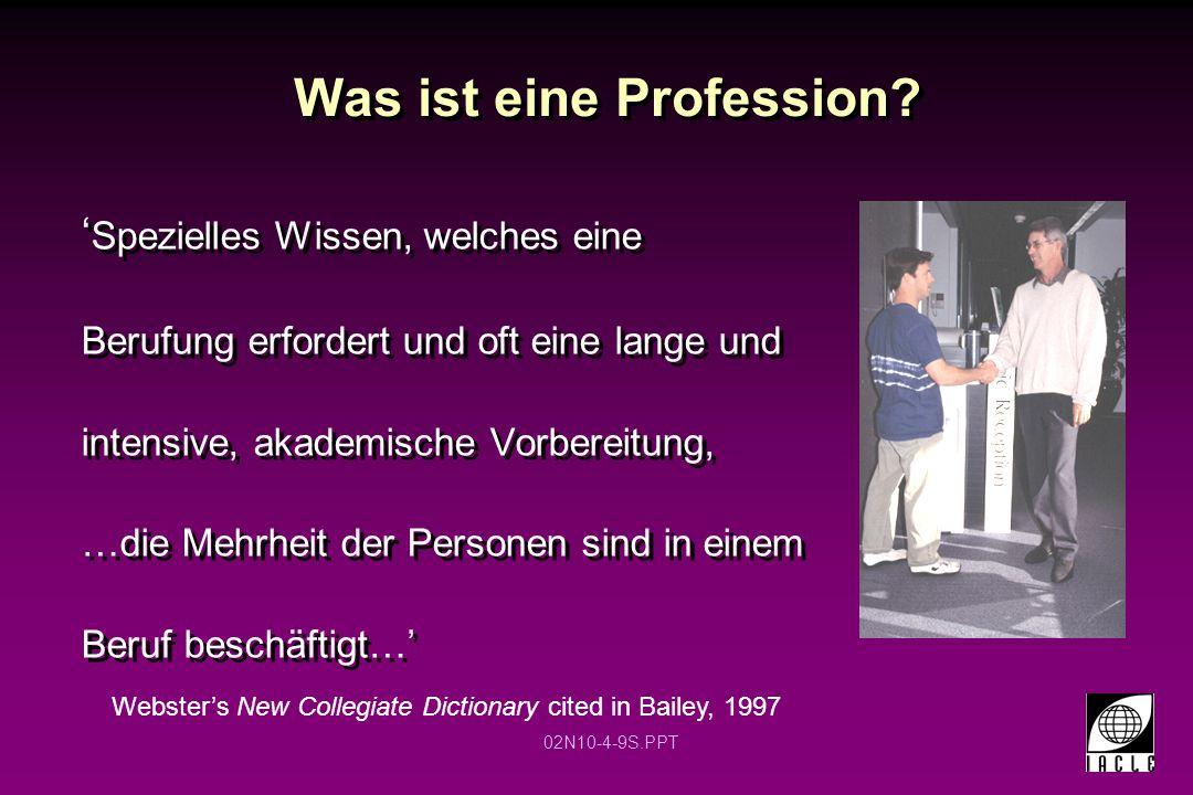 02N10-4-9S.PPT Was ist eine Profession? ' Spezielles Wissen, welches eine Berufung erfordert und oft eine lange und intensive, akademische Vorbereitun