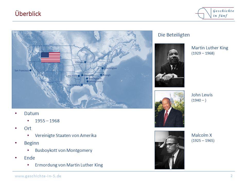 www.geschichte-in-5.de Überblick Datum 1955 – 1968 Ort Vereinigte Staaten von Amerika Beginn Busboykott von Montgomery Ende Ermordung von Martin Luther King 2 Die Beteiligten Martin Luther King (1929 – 1968) Malcolm X (1925 – 1965) John Lewis (1940 – )