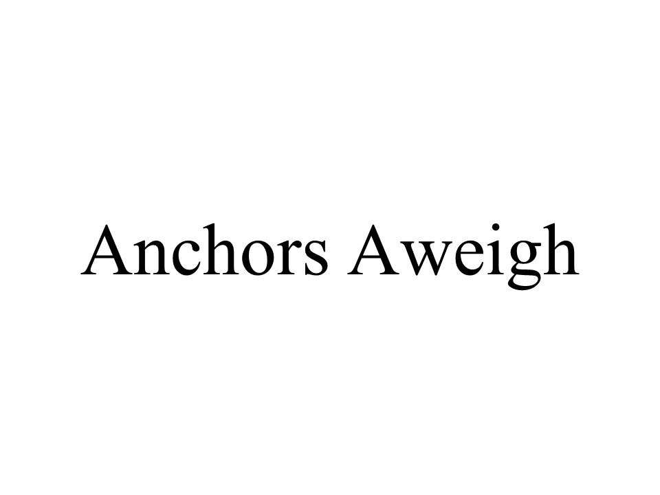 Anchors aweigh, aweigh, Volldampf voraus