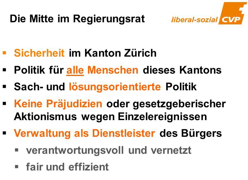  Sicherheit im Kanton Zürich  Politik für alle Menschen dieses Kantons  Sach- und lösungsorientierte Politik  Keine Präjudizien oder gesetzgeberis