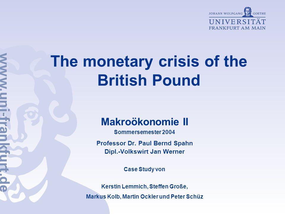 The monetary crisis of the British Pound Makroökonomie II Sommersemester 2004 Professor Dr.