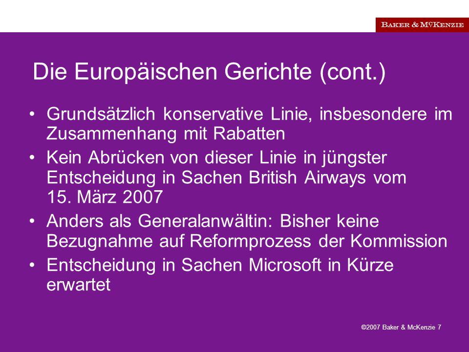 ©2007 Baker & McKenzie 7 Die Europäischen Gerichte (cont.) Grundsätzlich konservative Linie, insbesondere im Zusammenhang mit Rabatten Kein Abrücken von dieser Linie in jüngster Entscheidung in Sachen British Airways vom 15.