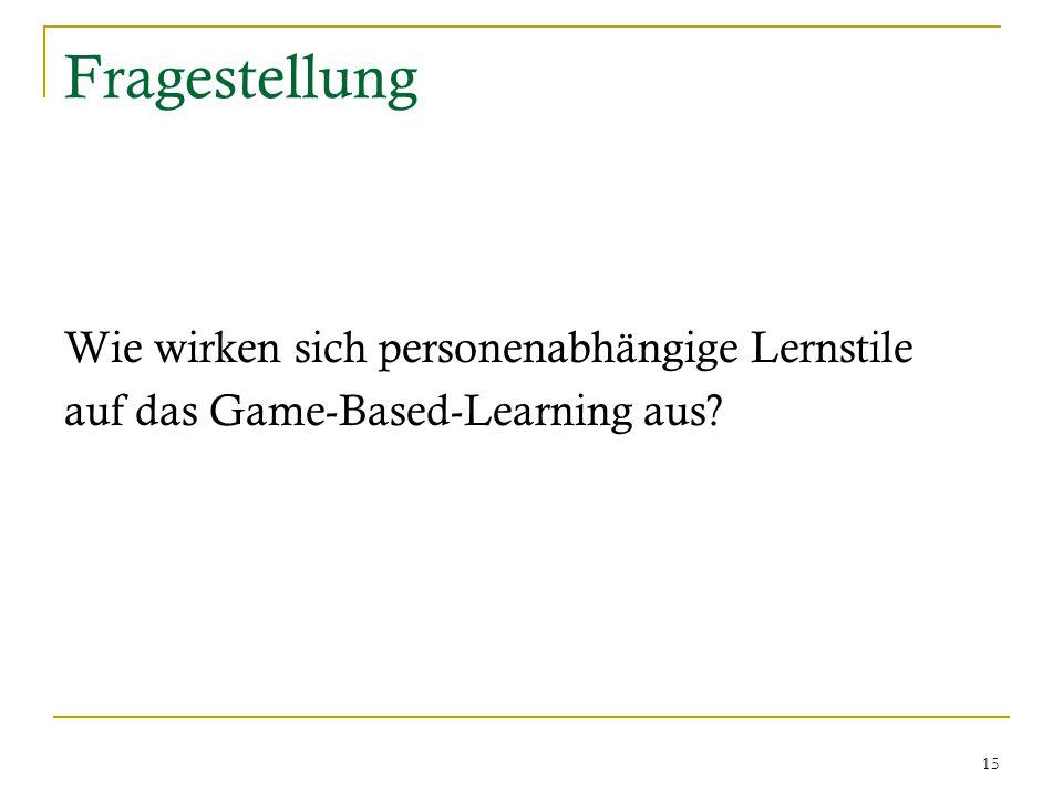 15 Fragestellung Wie wirken sich personenabhängige Lernstile auf das Game-Based-Learning aus