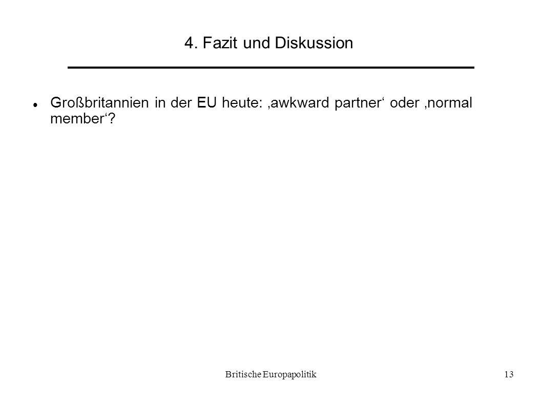 Britische Europapolitik13 4. Fazit und Diskussion Großbritannien in der EU heute: 'awkward partner' oder 'normal member'?