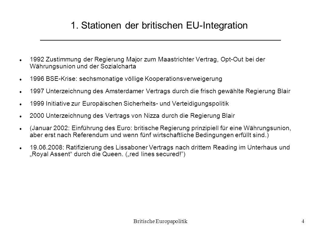 Britische Europapolitik4 1. Stationen der britischen EU-Integration 1992 Zustimmung der Regierung Major zum Maastrichter Vertrag, Opt-Out bei der Währ