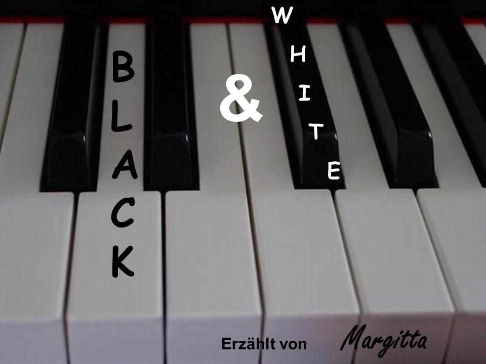 W H I T E Erzählt von Margitta BLACKBLACK & W H I T E