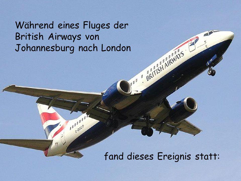 Während eines Fluges der British Airways von Johannesburg nach London fand dieses Ereignis statt: