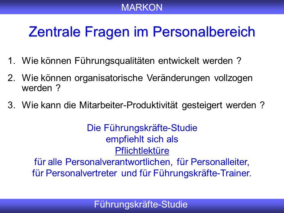 MARKON Führungskräfte-Studie Zentrale Fragen im Personalbereich Er 1.Wie können Führungsqualitäten entwickelt werden ? 2.Wie können organisatorische V
