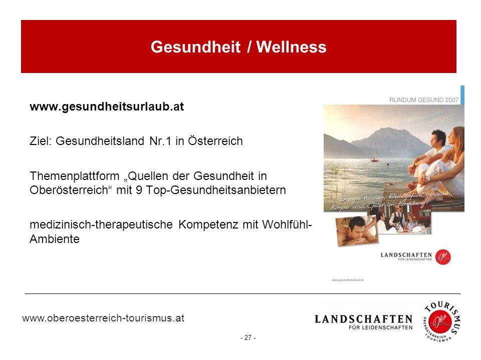 """www.oberoesterreich-tourismus.at - 27 - Gesundheit / Wellness www.gesundheitsurlaub.at Ziel: Gesundheitsland Nr.1 in Österreich Themenplattform """"Quell"""