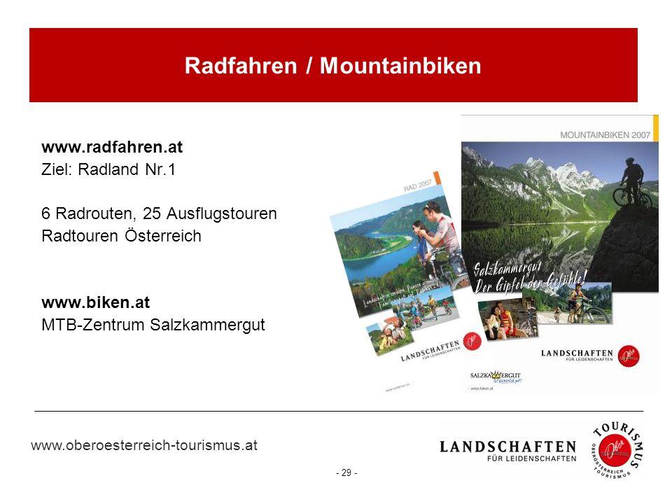 www.oberoesterreich-tourismus.at - 29 - Radfahren / Mountainbiken www.radfahren.at Ziel: Radland Nr.1 6 Radrouten, 25 Ausflugstouren Radtouren Österre