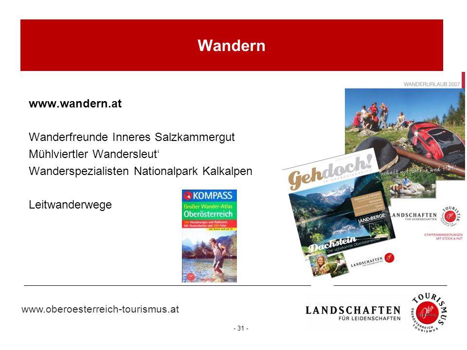 www.oberoesterreich-tourismus.at - 31 - Wandern www.wandern.at Wanderfreunde Inneres Salzkammergut Mühlviertler Wandersleut' Wanderspezialisten Nation