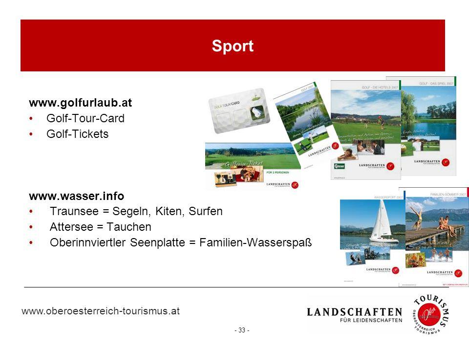 www.oberoesterreich-tourismus.at - 33 - Sport www.golfurlaub.at Golf-Tour-Card Golf-Tickets www.wasser.info Traunsee = Segeln, Kiten, Surfen Attersee