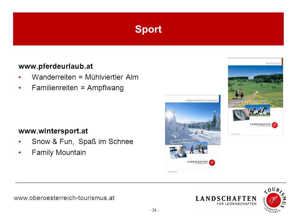 www.oberoesterreich-tourismus.at - 34 - Sport www.pferdeurlaub.at Wanderreiten = Mühlviertler Alm Familienreiten = Ampflwang www.wintersport.at Snow &