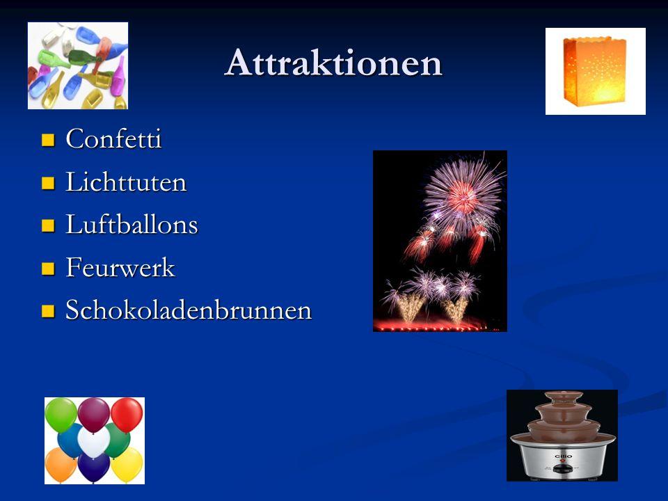 Attraktionen Confetti Confetti Lichttuten Lichttuten Luftballons Luftballons Feurwerk Feurwerk Schokoladenbrunnen Schokoladenbrunnen