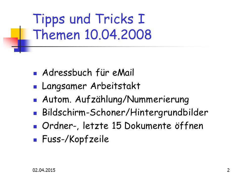 02.04.20152 Tipps und Tricks I Themen 10.04.2008 Adressbuch für eMail Langsamer Arbeitstakt Autom.