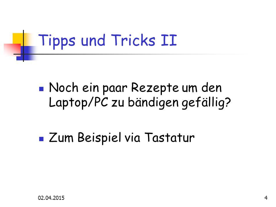 02.04.20154 Tipps und Tricks II Noch ein paar Rezepte um den Laptop/PC zu bändigen gefällig.