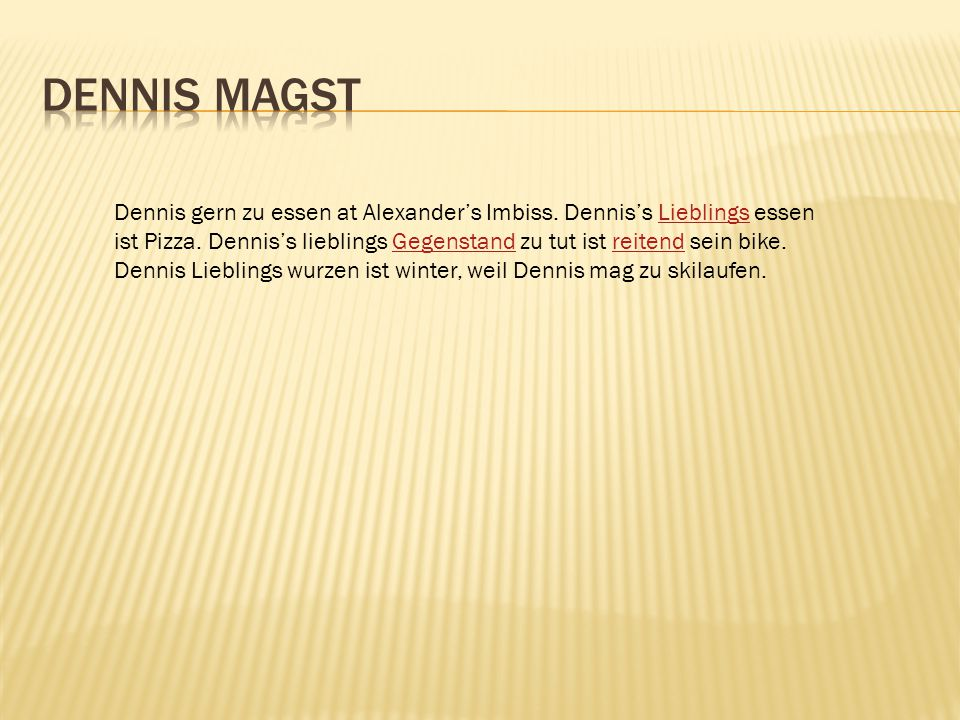 Dennis gern zu essen at Alexander's Imbiss. Dennis's Lieblings essen ist Pizza.