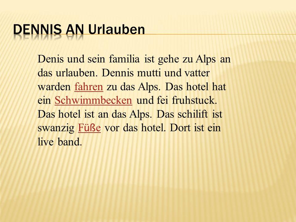 Denis und sein familia ist gehe zu Alps an das urlauben.