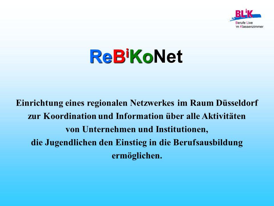 ReB i KoNet Einrichtung eines regionalen Netzwerkes im Raum Düsseldorf zur Koordination und Information über alle Aktivitäten von Unternehmen und Institutionen, die Jugendlichen den Einstieg in die Berufsausbildung ermöglichen.