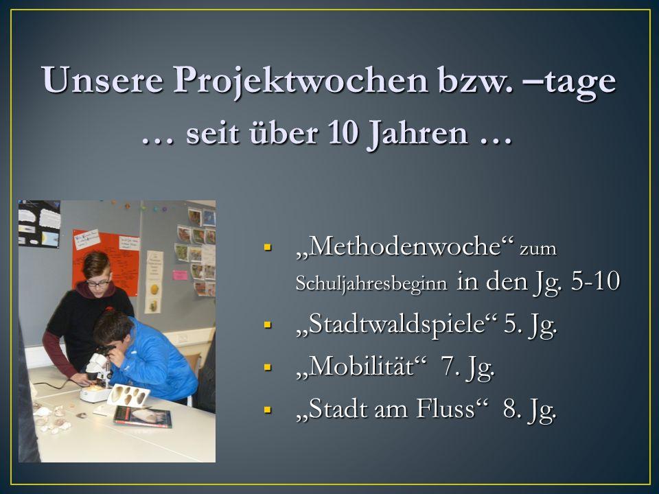 """ """"Methodenwoche"""" zum Schuljahresbeginn in den Jg. 5-10  """"Stadtwaldspiele"""" 5. Jg.  """"Mobilität"""" 7. Jg.  """"Stadt am Fluss"""" 8. Jg. Unsere Projektwochen"""