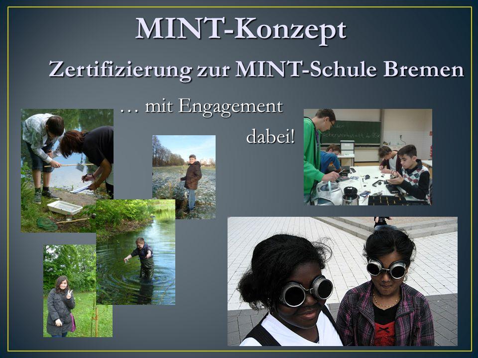 MINT-Konzept Zertifizierung zur MINT-Schule Bremen MINT-Konzept Zertifizierung zur MINT-Schule Bremen … mit Engagement dabei! dabei!