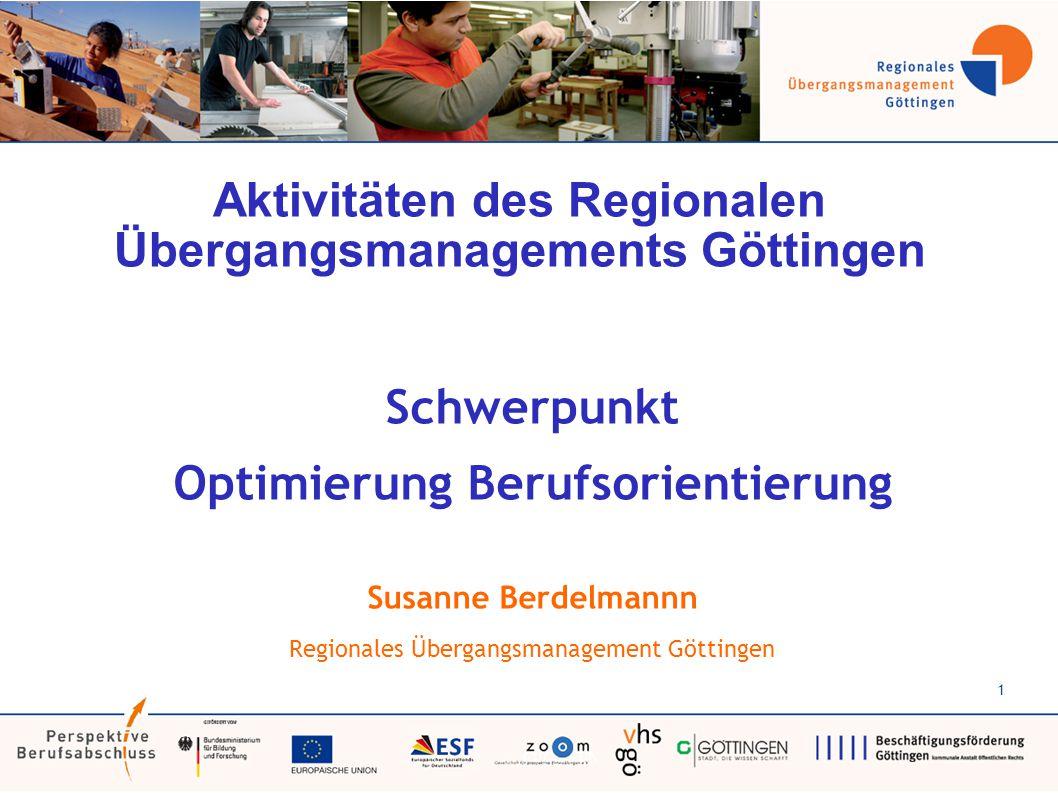 1 Aktivitäten des Regionalen Übergangsmanagements Göttingen Schwerpunkt Optimierung Berufsorientierung Susanne Berdelmannn Regionales Übergangsmanagement Göttingen