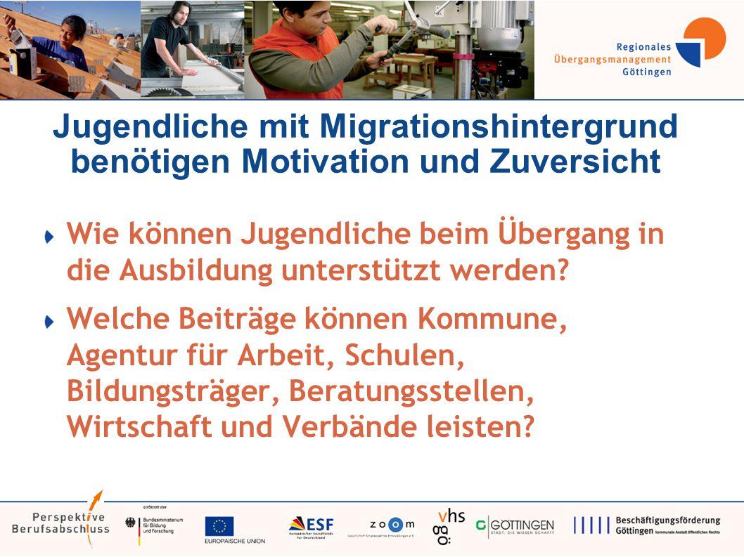 Jugendliche mit Migrationshintergrund benötigen Motivation und Zuversicht Wie können Jugendliche beim Übergang in die Ausbildung unterstützt werden.