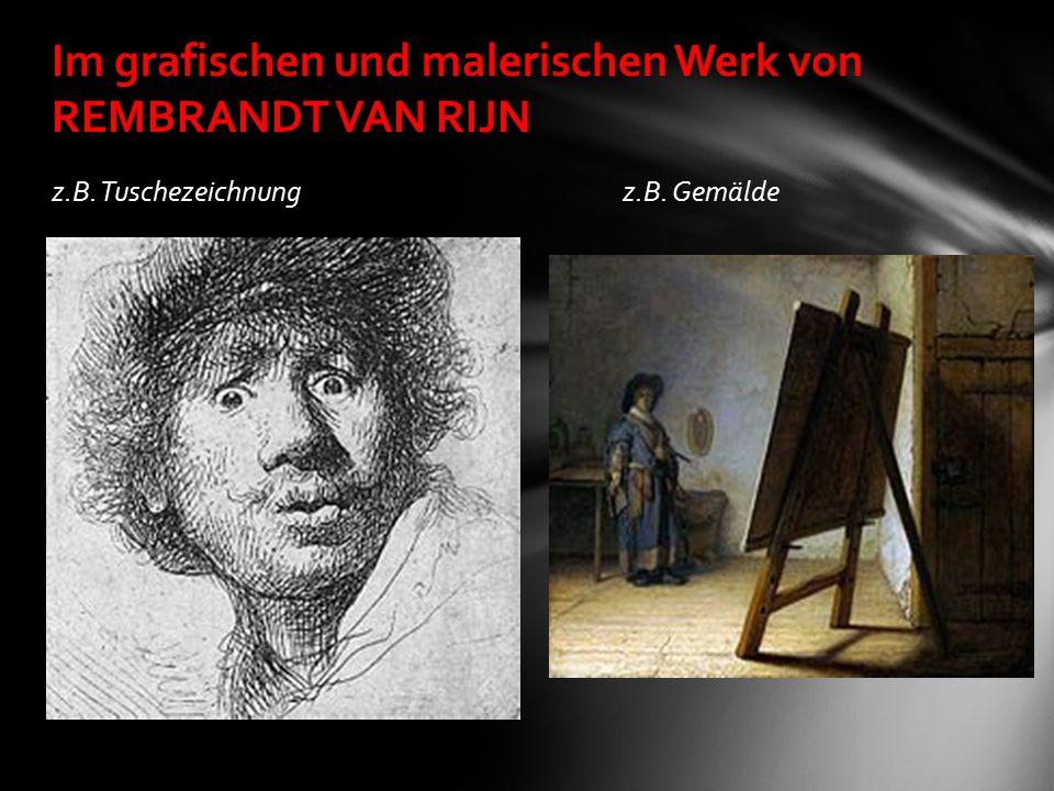 z.B. Tuschezeichnung z.B. Gemälde Im grafischen und malerischen Werk von REMBRANDT VAN RIJN