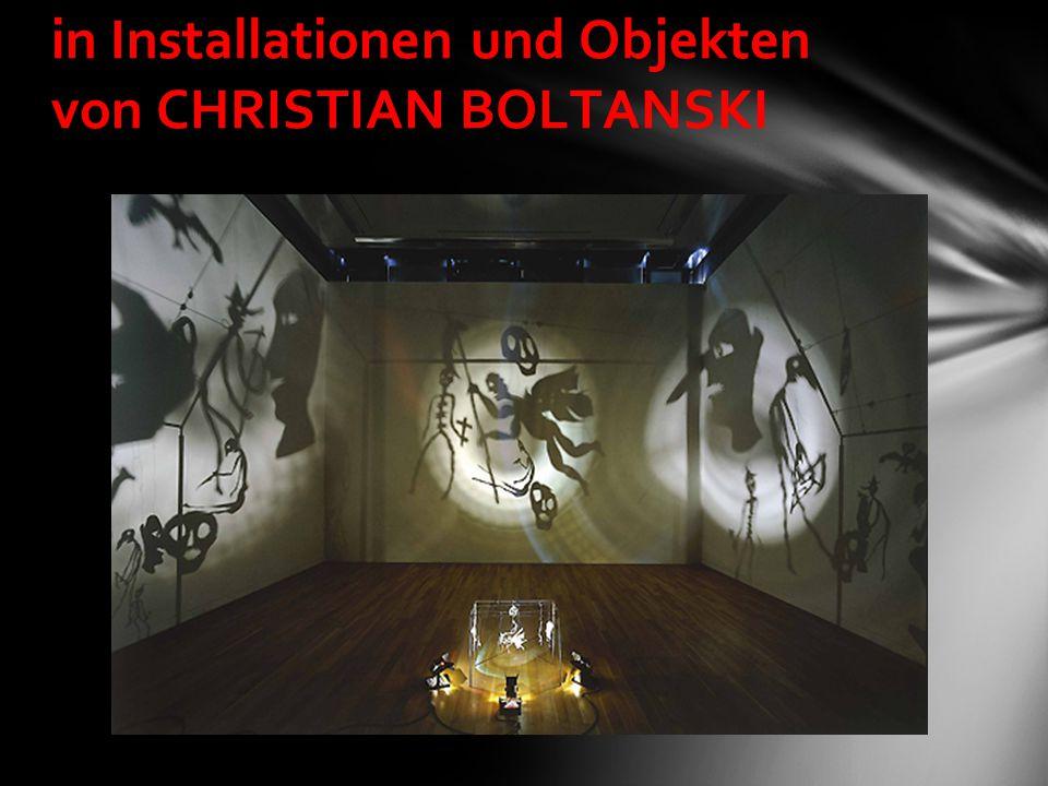 in Installationen und Objekten von CHRISTIAN BOLTANSKI