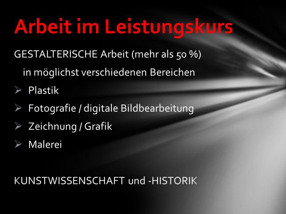 GESTALTERISCHE Arbeit (mehr als 50 %) in möglichst verschiedenen Bereichen  Plastik  Fotografie / digitale Bildbearbeitung  Zeichnung / Grafik  Ma