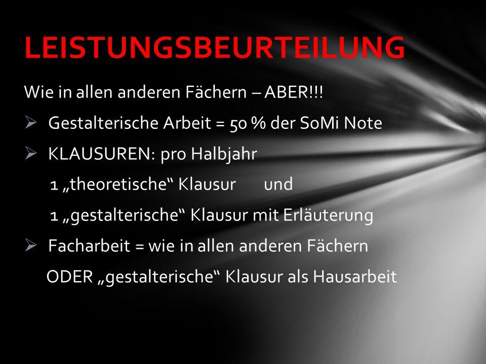 """Wie in allen anderen Fächern – ABER!!!  Gestalterische Arbeit = 50 % der SoMi Note  KLAUSUREN: pro Halbjahr 1 """"theoretische"""" Klausur und 1 """"gestalte"""