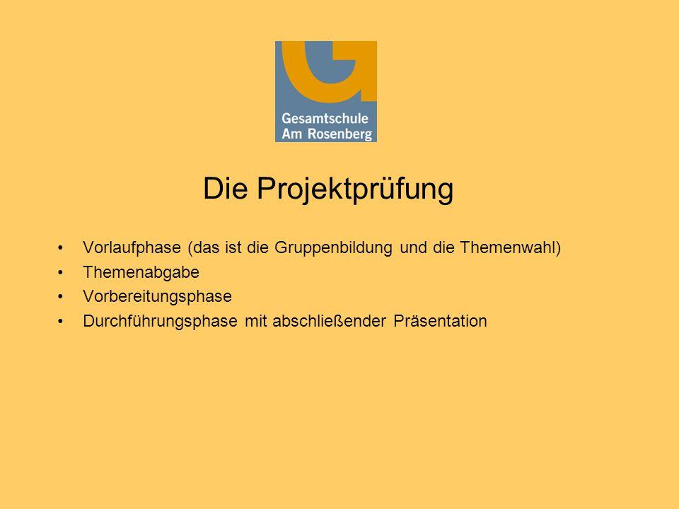 Die Projektprüfung Vorlaufphase (das ist die Gruppenbildung und die Themenwahl) Themenabgabe Vorbereitungsphase Durchführungsphase mit abschließender Präsentation