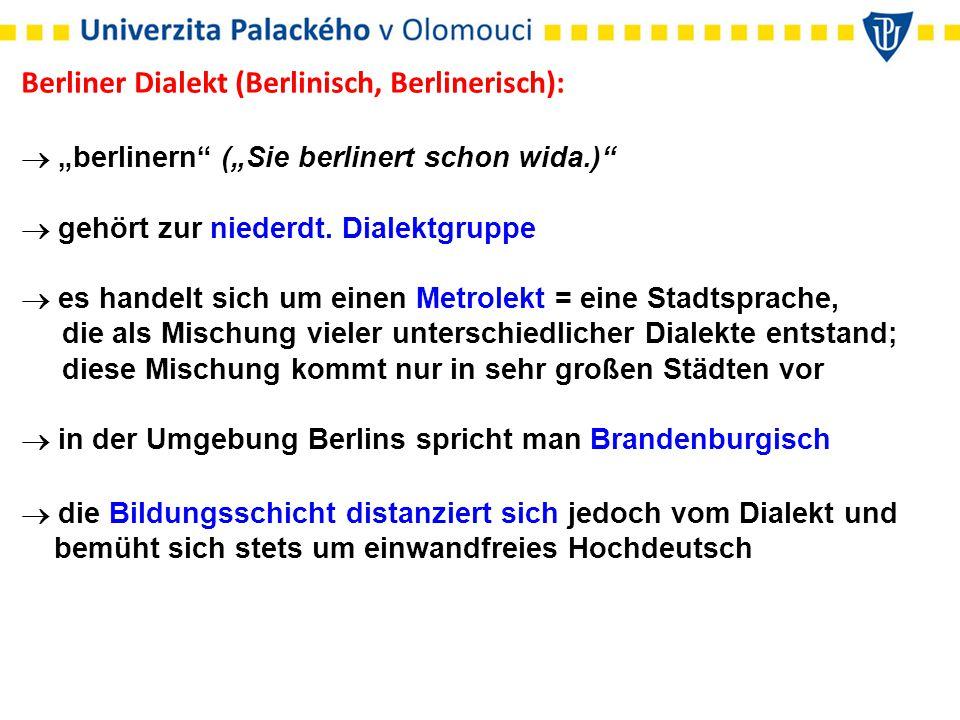 """Berliner Dialekt (Berlinisch, Berlinerisch):  """"berlinern (""""Sie berlinert schon wida.)  gehört zur niederdt."""