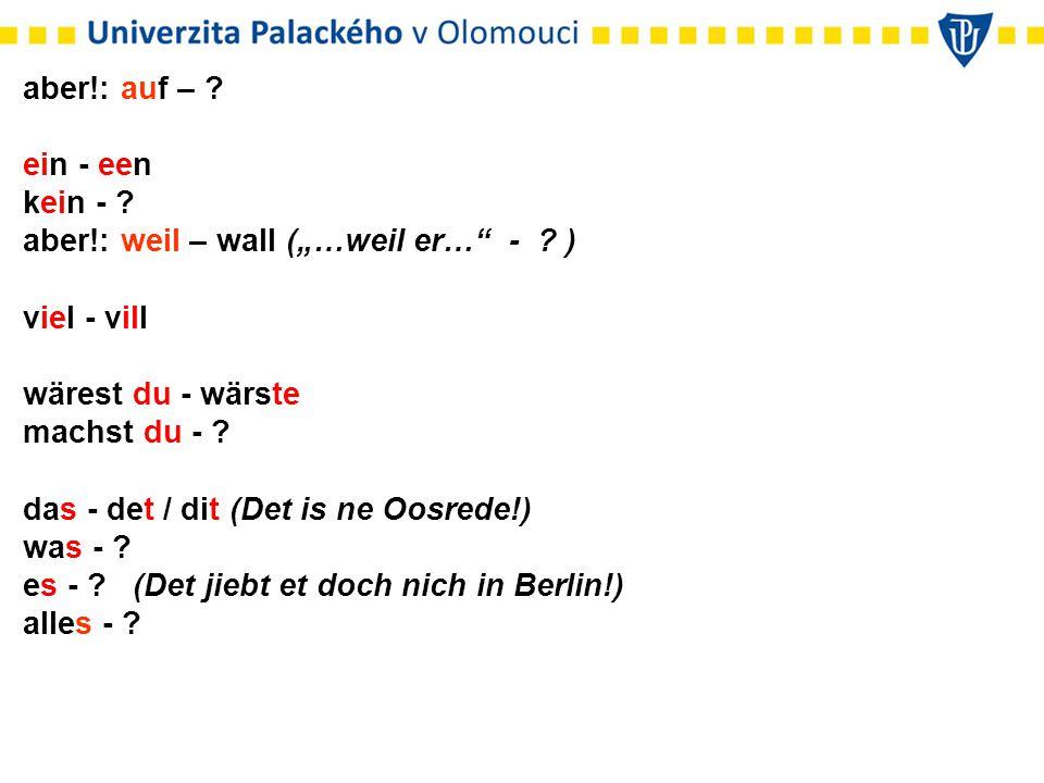 """aber!: auf – . ein - een kein - . aber!: weil – wall (""""…weil er… - ."""