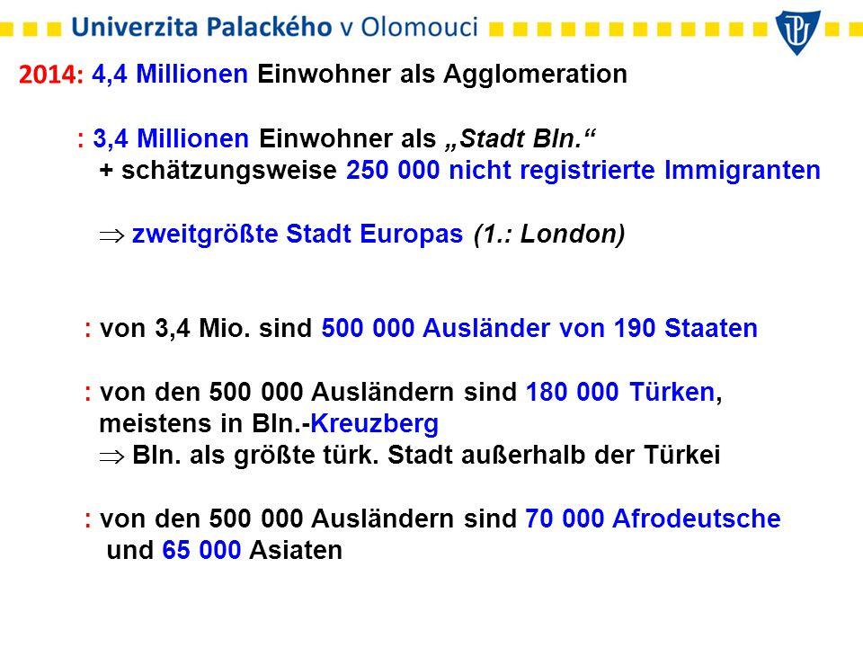 """2014: 4,4 Millionen Einwohner als Agglomeration : 3,4 Millionen Einwohner als """"Stadt Bln. + schätzungsweise 250 000 nicht registrierte Immigranten  zweitgrößte Stadt Europas (1.: London) : von 3,4 Mio."""